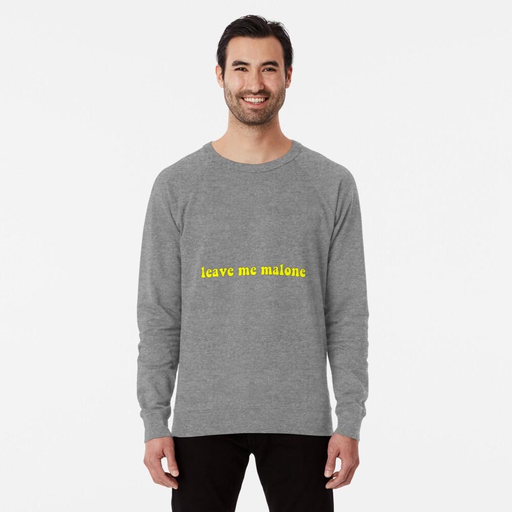leave me, Malone Lightweight Sweatshirt